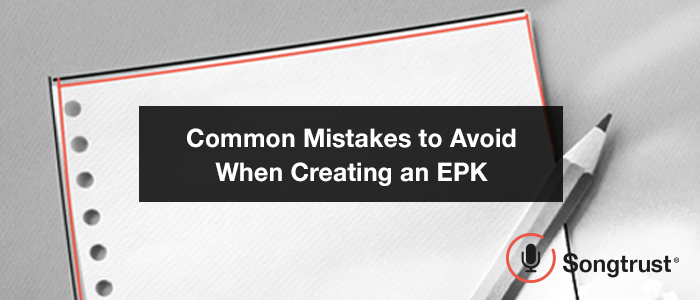 Songtrust: Common Mistakes to Avoid When Creating an EPK