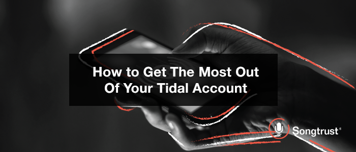 Songtrust: How To Get The Most Out of Your Tidal Account