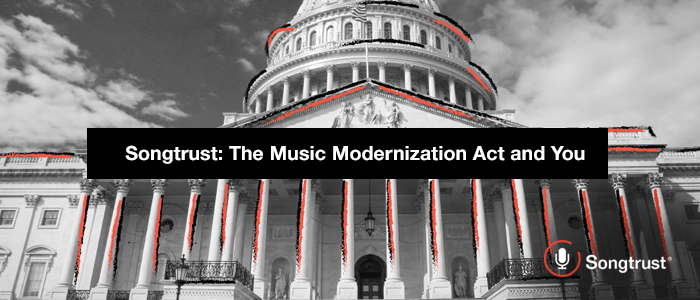 Songtrust: The Music Modernization Act and You