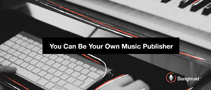 Songtrust: You Can Be Your Own Music Publisher