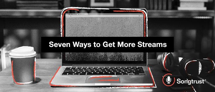 Songtrust: Seven Ways to Get More Streams
