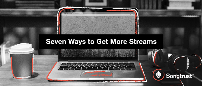 Songtrust: Seven Ways to Get More Streams