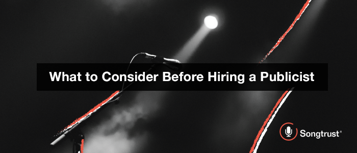Songtrust: What to Consider Before Hiring a Publicist