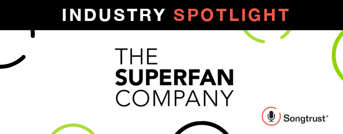 Songtrust's Industry Spotlight with The Superfan Company